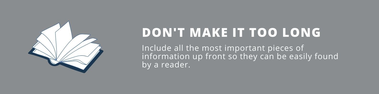 Don't make it too long or bury important details.